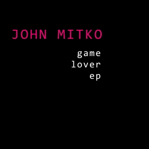 "John Mitko ""Game Lover EP"""